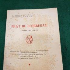Libros de segunda mano: PRAT DE LLOBREGAT (ENSAYO HISTÓRICO) P. ANDRES DE PALMA DE MALLORCA, O.F.M. CAP. . Lote 141086762