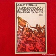 Libros de segunda mano: CAMBIO ECONÓMICO Y ACTITUDES POLÍTICAS EN LA ESPAÑA DEL SIGLO XIX, DE JOSEP FONTANA, EDIT ARIEL 1980. Lote 141099062