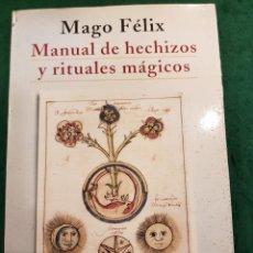 Libros de segunda mano: MANUAL DE HECHIZOS Y RITUALES MÁGICOS - MAGO FÉLIX. Lote 141115774