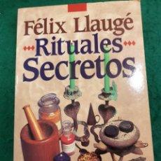 Libros de segunda mano: RITUALES SECRETOS - FÉLIX LLAUGÉ (EL MAGO FÉLIX) FIRMADA POR AUTOR. Lote 161625648