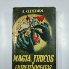 Libros de segunda mano: MAGIA, TRUCOS Y ENTRETENIMIENTOS. J. KETZELMAN. EDITORIAL BELL. 1955. TDK47. Lote 141131370