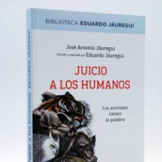 Libros de segunda mano: JUICIO A LOS HUMANOS. LOS ANIMALES TIENEN LA PALABRA (JOSÉ ANTONIO Y EDUARDO JAUREGUI), 2012. OFRT. Lote 192226188