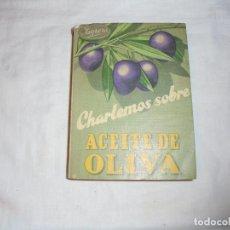 Libros de segunda mano: CHARLEMOS SOBRE ACEITE DE OLIVA.MANUEL SAGRERA.GRAFICAS DEL SUR.SEVILLA AÑO 1950. Lote 141242402