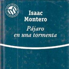 Libros de segunda mano: PÁJARO EN UNA TORMENTA - MONTERO, ISAAC. Lote 141365236