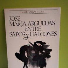 Libros de segunda mano: JOSÉ MARÍA ARGUEDAS, ENTRE SAPOS Y HALCONES. PALABRAS PRELIMINARES DE JOSÉ MARÍA MORO. 1ª EDICIÓN.. Lote 141455602