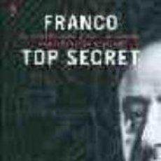 Libros de segunda mano: FRANCO TOP SECRET: ESOTERISMO, APARICIONES Y SOCIEDADES OCULTISTAS EN LA DICTADURA. Lote 141492466