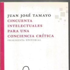 Libros de segunda mano: JUAN JOSE TAMAYO. CINCUENTA INTELECTUALES PARA UNA CONCIENCIA CRITICA. FRAGMENTA EDITORIAL. Lote 141502546