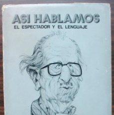 Libros de segunda mano: ASI HABLAMOS: EL ESPECTADOR Y EL LENGUAJE. MANUEL CRIADO DE VAL. Lote 141504230