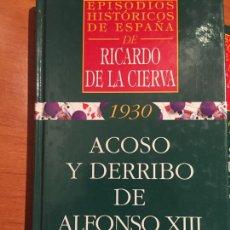 Libros de segunda mano: ACOSO Y DERRIBO DE ALFONSO XIII - RICARDO DE LA CIERVA. Lote 141565477