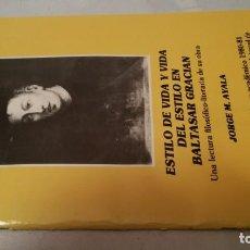 Libros de segunda mano: ESTILO DE VIDA Y VIDA DEL ESTILO EN BALTASAR GRACIAN-JORGE M AYALA-LECTURA FILOSÓFICA LITERARIA OBRA. Lote 141590270