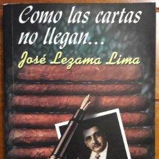 Libros de segunda mano: JOSÉ LEZAMA LIMA . COMO LAS CARTAS NO LLEGAN.... Lote 141593158