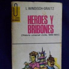 Livres d'occasion: LIBRO DOCUMENTO. HÉROES Y BRIBONES (HISTORIA UNIVERSAL VIVIDA, 1899-1964) L. WINDISCH-GRAETZ. Lote 141651770