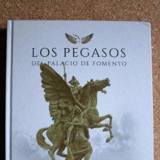 Libros de segunda mano: LOS PEGASOS DEL PALACIO DE FOMENTO. CONJUNTO ESCULTÓRICO DE AGUSTÍN QUEROL. 1860 / 1909.. Lote 141691138