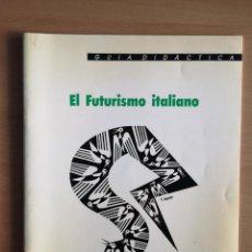 Libros de segunda mano: EL FUTURISMO ITALIANO - GUÍA DIDACTICA. Lote 141805866