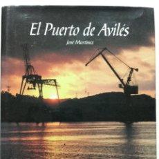 Libros de segunda mano: EL PUERTO DE AVILÉS - JOSE MARTINEZ - EDICIONES AZUCEL - 2005 - ASTURIAS. Lote 141845830