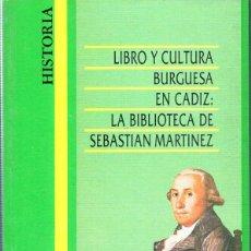 Libros de segunda mano: HISTORIA. LIBRO Y CULTURA BURGUESA EN CADIZ : LA BIBLIOTECA DE SEBASTIAN MARTINEZ. 1988. . Lote 141891242