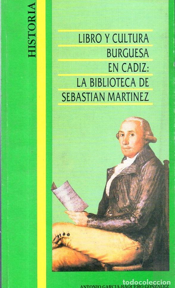 HISTORIA. LIBRO Y CULTURA BURGUESA EN CADIZ : LA BIBLIOTECA DE SEBASTIAN MARTINEZ. 1988. (Libros de Segunda Mano - Historia - Otros)