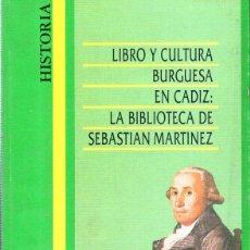 Libros de segunda mano: HISTORIA. LIBRO Y CULTURA BURGUESA EN CADIZ : LA BIBLIOTECA DE SEBASTIAN MARTINEZ. 1988. . Lote 141891814