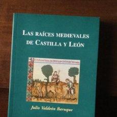 Libros de segunda mano: LAS RAÍCES MEDIEVALES DE CASTILLA Y LEÓN. JULIO VALDEÓN BARUQUE.. Lote 177044050