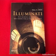 Libros de segunda mano: ILLUMINATI, DE PAUL H. KOCH, EDIT. PLANETA 2004, 272 PÁGINAS, ENCUADERNADO EN RUSTICA CON SOLAPAS.. Lote 141923030