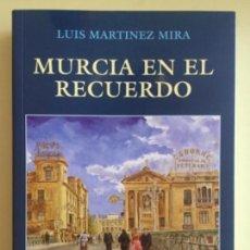 Libros de segunda mano: MURCIA EN EL RECUERDO- LUIS MARTINEZ MIRA- 2.000. Lote 141921490