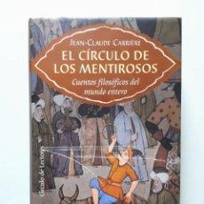 Libros de segunda mano: EL CÍRCULO DE LOS MENTIROSOS - CUENTOS FILOSÓFICOS DEL MUNDO ENTERO / JEAN-CLAUDE CARRIÉRE 2000. Lote 141951566