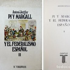 Libros de segunda mano: JUTGLAR, ANTONI. PI Y MARGALL Y EL FEDERALISMO ESPAÑOL. TOMO II: FEDERALISMO Y CANTONALISMO. 1975.. Lote 142032438