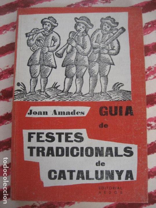 GUIA DE FESTES TRADICIONALS DE CATALUNYA. JOAN AMADES. 1958- ED. AEDOS. (Libros de Segunda Mano - Ciencias, Manuales y Oficios - Otros)