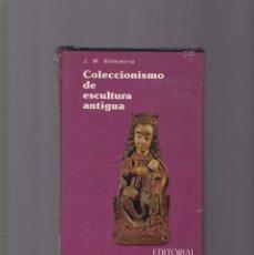 Livres d'occasion: COLECCIONISMO DE ESCULTURA ANTIGUA - J. M. ECHEVERRÍA - ED. EVEREST / PRECINTADO, SIN USO. Lote 226864725