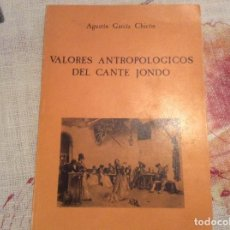 Libros de segunda mano: VALORES ANTROPOLÓGICOS DEL CANTE JONDO AGUSTÍN GARCÍA CHICÓN, 1ª EDICIÓN 1987. Lote 194340372
