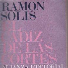 Libros de segunda mano: EL CADIZ DE LAS CORTES. RAMON SOLIS.ALIANZA EDITORIAL.LA VIDA EN LA CIUDAD EN LOS AÑOS 1810-13. 1969. Lote 142152206