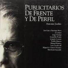 Libros de segunda mano: PUBLICITARIOS DE FRENTE Y DE PERFIL. ANTONIO JORDAN 1995 ILUSTRADO FOTOS B/N. Lote 142166574