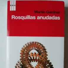 Libros de segunda mano: ROSQUILLAS ANUDADAS - MARTIN GARDNER - ED. RBA 2010. Lote 142265362