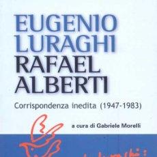 Libros de segunda mano: EUGENIO LURAGHI / RAFAEL ALBERTI - CORRISPONDENZA INEDITA (1947-1983). Lote 142339346