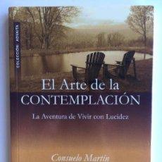 Libros de segunda mano: EL ARTE DE LA CONTEMPLACIÓN LA AVENTURA DE VIVIR CON LUCIDEZ - CONSUELO MARTÍN - GAIA. Lote 142418954