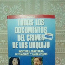 Libros de segunda mano: TODOS LOS DOCUMENTOS DEL CRIMEN DE LOS URQUIJO. Lote 176552219