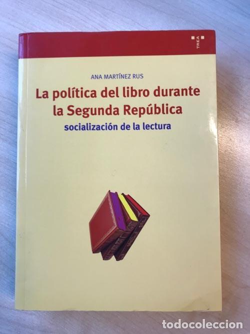 ANA MARTÍNEZ RUS. LA POLÍTICA DEL LIBRO DURANTE LA SEGUNDA REPÚBLICA: SOCIALIZACIÓN DE LA LECTURA (Libros de Segunda Mano - Pensamiento - Otros)
