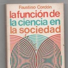 Libros de segunda mano: LA FUNCIÓN DE LA CIENCIA EN LA SOCIEDAD. FAUSTINO CORDÓN.. Lote 142577466