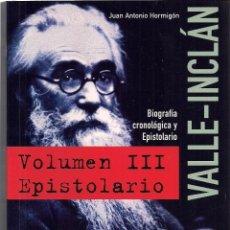 Libros de segunda mano: JUAN ANTONIO HORMIGÓN : VALLE-INCLÁN. BIOGRAFÍA CRONOLÓGICA Y EPISTOLARIO. VOL. III. EPISTOLARIO.. Lote 142585134