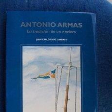 Libros de segunda mano: ANTONIO ARMAS LA TRADICION DE UN NAVIERO. Lote 142663302