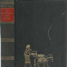 Livros em segunda mão: W. KELLER : Y LA BIBLIA TENÍA RAZÓN (LA VERDAD Hª COMPROBADA POR LAS INVESTIGACIONES ARQUEOLÓGICAS). Lote 142698242