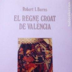 Libros de segunda mano: EL REGNE CROAT DE VALÈNCIA. ROBERT I. BURNS. Lote 142704714