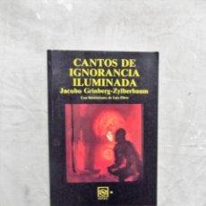 Libros de segunda mano: CANTOS DE IGNORANCIA ILUMINADA DE JACOBO GRINBERG - ZYLBERBAUM . Lote 142803338