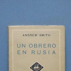 Libros de segunda mano: UN OBRERO EN RUSIA. ANDREW SMITH. Lote 142820302