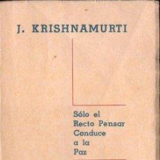 Libros de segunda mano: KRISHNAMURTI : SÓLO EL RECTO PENSAR CONDUCE A LA PAZ (SAPIENTIA, BUENOS AIRES, 1947). Lote 142986754