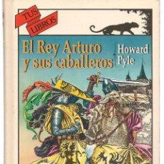Libros de segunda mano: TUS LIBROS. Nº 145. EL REY ARTURO Y SUS CABALLEROS. HOWARD PYLE. ANAYA. 1ª EDC. 1996.(B/A34). Lote 142990886