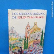 Libros de segunda mano: LOS MUNDOS SOÑADOS DE JULIO CARO BAROJA-. Lote 143044046