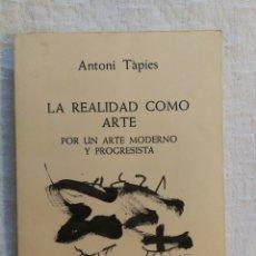 Libros de segunda mano: ANTONI TÀPIES: LA REALIDAD COMO ARTE: POR UN ARTE MODERNO Y PROGRESISTA. BUEN ESTADO. Lote 143046182