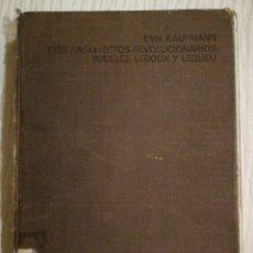 Libros de segunda mano: EMIL KAUFMANN: TRES ARQUITECTOS REVOLUCIONARIOS: BOULLÉE, LEDOUX, Y LEQUEU. Lote 171674539