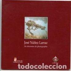 Libros de segunda mano: JOSÉ NÚÑEZ LARRAZ. SIX DÉCNNIES DE PHOTOGRAPPHIE. CATÁLOGO. Lote 143115662